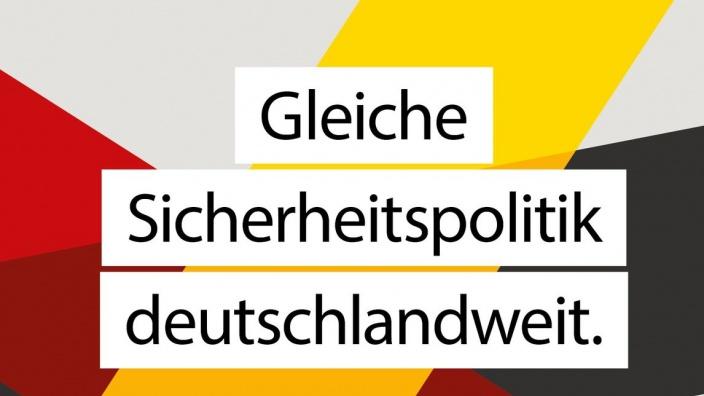 Gleiche Sicherheitspolitik deutschlandweit.